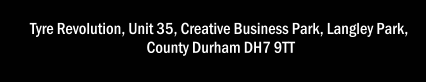 Tyre Revolution, Unit 35, Creative Business Park, Langley Park,  County Durham DH7 9TT