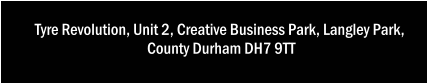 Tyre Revolution, Unit 2, Creative Business Park, Langley Park,  County Durham DH7 9TT